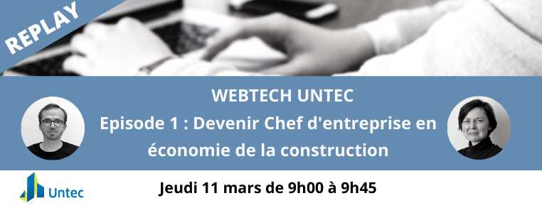 REPLAY WEBTECH UNTEC EPISODE 1 : DEVENIR CHEF D'ENTREPRISE EN ÉCONOMIE DE LA CONSTRUCTION